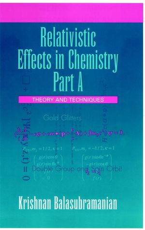 Relativistic Effects in Chemistry, Part A, Theory and Techniques and Relativistic Effects in Chemistry