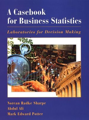 A Casebook for Business Statistics: Laboratories for Decision Making