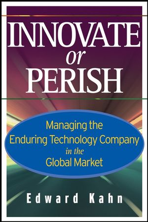 Innovate or Perish: Managing the Enduring Technology Company in the Global Market (047177930X) cover image
