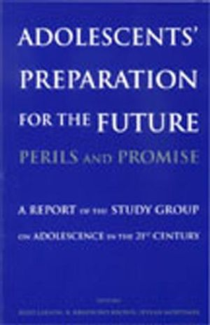 Adolescents' Preparation for the Future: Perils and Promise: A Report of the Study Group on Adolescence in the 21st Century