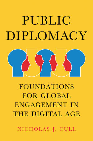 Public Diplomacy, Foundations for Global Engagement in the Digital Age