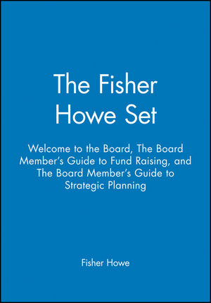 The Fisher Howe Set: Welcome to the Board, The Board Member's Guide to Fund Raising, and The Board Member's Guide to Strategic Planning