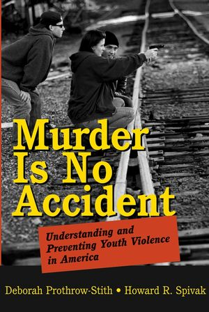 Murder Is No Accident: Understanding and Preventing Youth Violence in America (078796980X) cover image