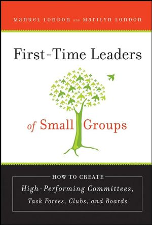 First-Time Leaders of Small Groups: How to Create High Performing Committees, Task Forces, Clubs and Boards (078798650X) cover image