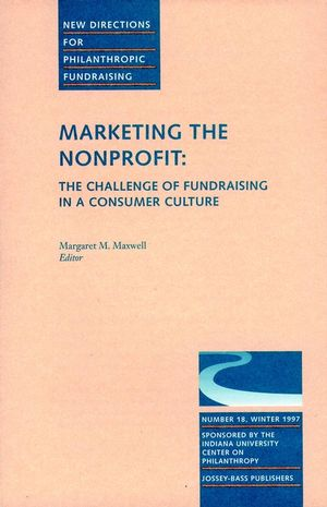 Marketing the Nonprofit: The Challenge of Fundraising in a Consumer Culture: New Directions for Philanthropic Fundraising, Number 18