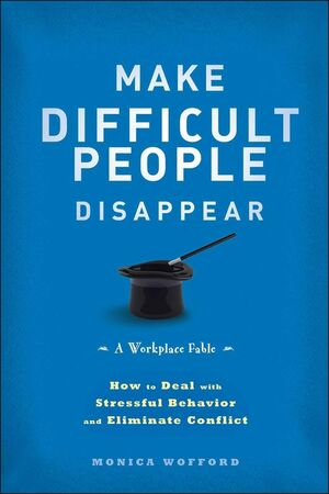 Make Difficult People Disappear: How to Deal with Stressful Behavior and Eliminate Conflict (111827380X) cover image