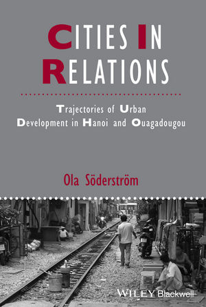 Cities in Relations: Trajectories of Urban Development in Hanoi and Ouagadougou (111863280X) cover image