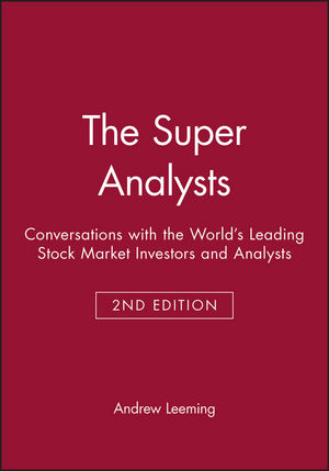 The Super Analysts: Conversations with the World's Leading Stock Market Investors and Analysts, 2nd Edition