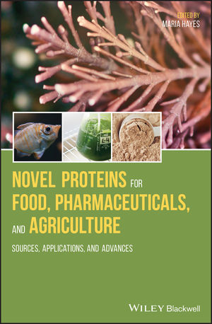 Novel Proteins for Food, Pharmaceuticals, and Agriculture: Sources, Applications, and Advances