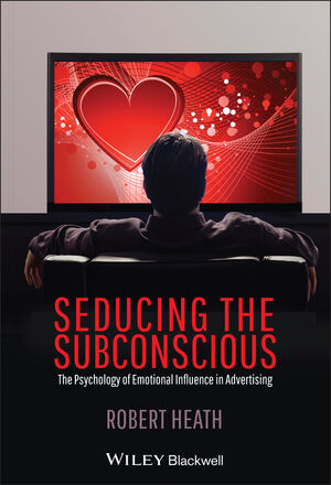 Seducing the Subconscious: The Psychology of Emotional Influence in Advertising (111996900X) cover image