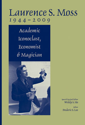 Laurence S. Moss 1944 - 2009: Academic Iconoclast, Economist and Magician (144433560X) cover image