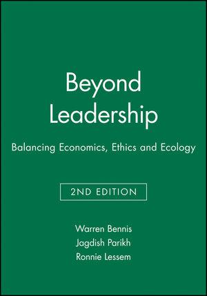 Beyond Leadership: Balancing Economics, Ethics and Ecology, 2nd Edition