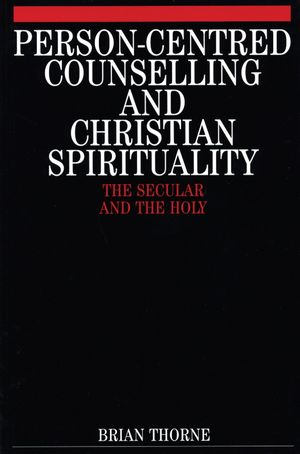 Person-Centred Counselling and Christian Spirituality: The Secular and the Holy (186156080X) cover image