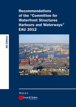 Recommendations of the Committee for Waterfront Structures Harbours and Waterways EAU 2012, 9th Edition