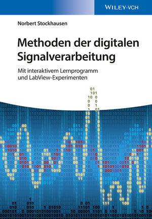 Methoden der digitalen Signalverarbeitung: Mit interaktivem Lernprogramm und LabView-Experimenten