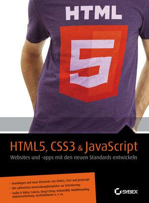 HTML5, CSS3 and JavaScript - Websites und Apps mit den neuen Standards entwickeln