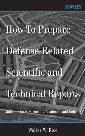 How To Prepare Defense-Related Scientific and Technical Reports: Guidance for Government, Academia, and Industry (0470128410) cover image