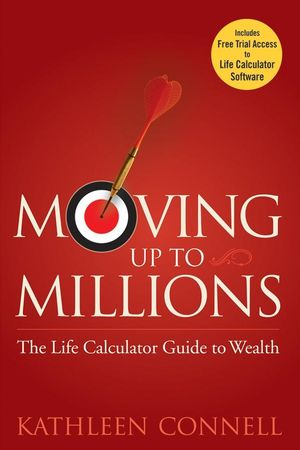 Moving Up to Millions: The Life Calculator Guide to Wealth (0470131810) cover image