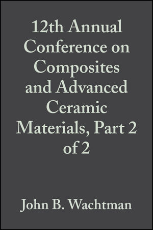 12th Annual Conference on Composites and Advanced Ceramic Materials, Part 2 of 2, Volume 9, Issue 9/10