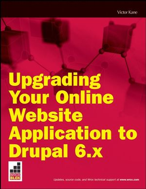 Upgrading Your Online Website Application to Drupal 6.x (0470449810) cover image