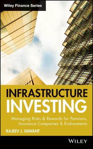 Infrastructure Investing: Managing Risks & Rewards for Pensions, Insurance Companies & Endowments (0470537310) cover image