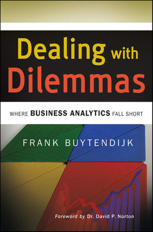 Dealing with Dilemmas: Where Business Analytics Fall Short (0470630310) cover image