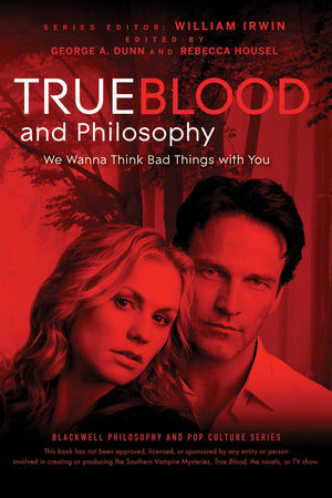 True Blood and Philosophy: We Wanna Think Bad Things with You (0470641010) cover image