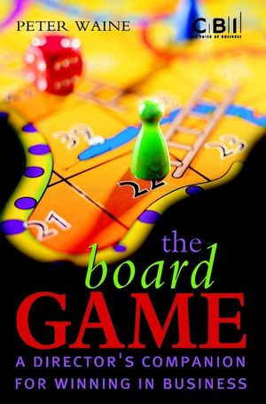 The Board Game: A Director's Companion for Winning in Business