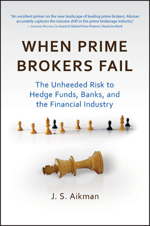 When Prime Brokers Fail: The Unheeded Risk to Hedge Funds, Banks, and the Financial Industry (0470927410) cover image