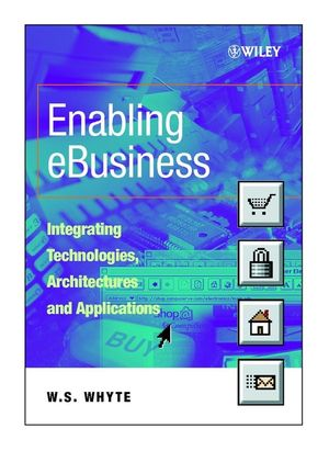 Enabling eBusiness: Integrating Technologies, Architectures and Applications (0471899410) cover image