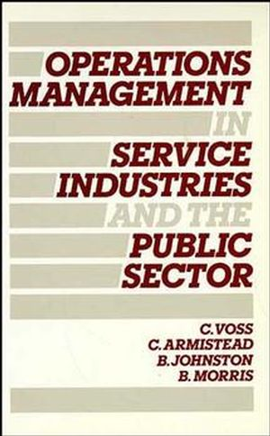 Operations Management in Service Industries and the Public Sector: Text and Cases