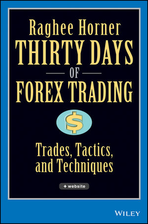 Thirty Days of FOREX Trading: Trades, Tactics, and Techniques