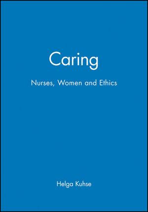 Caring: Nurses, Women and Ethics