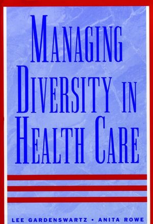 Managing Diversity in Health Care: Proven Tools and Activities for Leaders and Trainers