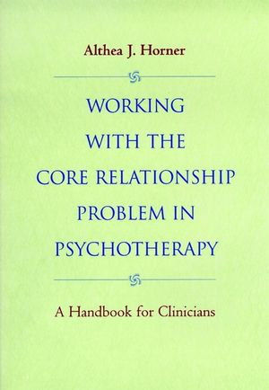 Working with the Core Relationship Problem in Psychotherapy: A Handbook for Clinicians