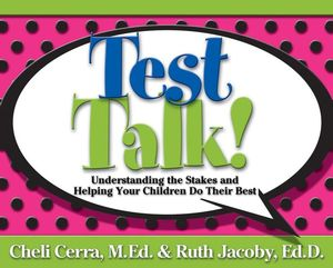 Test Talk!: Understanding the Stakes and Helping Your Children Do Their Best (0787994510) cover image