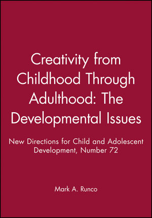 Creativity from Childhood Through Adulthood: The Developmental Issues: New Directions for Child and Adolescent Development, Number 72