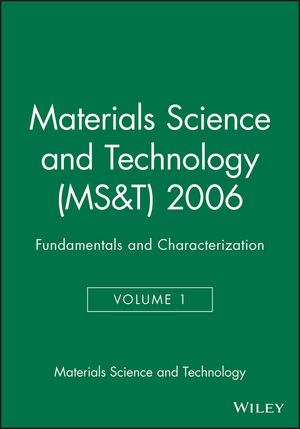 Materials Science and Technology (MS&T) 2006, Volume 1, Fundamentals and Characterization