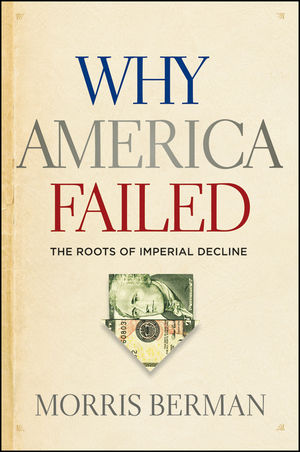 Why America Failed: The Roots of Imperial Decline (1118061810) cover image