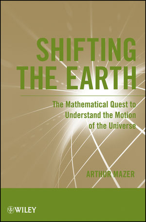 Shifting the Earth: The Mathematical Quest to Understand the Motion of the Universe (1118108310) cover image