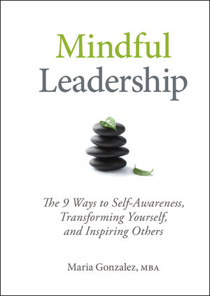 Mindful Leadership: The 9 Ways to Self-Awareness, Transforming Yourself, and Inspiring Others (1118127110) cover image