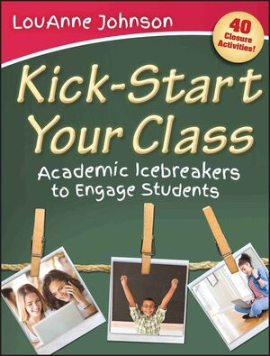 Kick-Start Your Class: Academic Icebreakers to Engage Students (1118216210) cover image