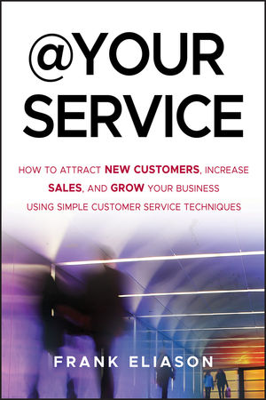 At Your Service: How to Attract New Customers, Increase Sales, and Grow Your Business Using Simple Customer Service Techniques (1118282310) cover image