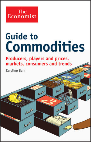 Guide to Commodities: Producers, players and prices, markets, consumers and trends