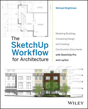 The SketchUp Workflow for Architecture: Modeling Buildings, Visualizing Design, and Creating Construction Documents with SketchUp Pro and LayOut (1118421310) cover image
