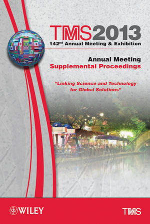TMS 2013 142nd Annual Meeting and Exhibition: Annual Meeting, Supplemental Proceedings
