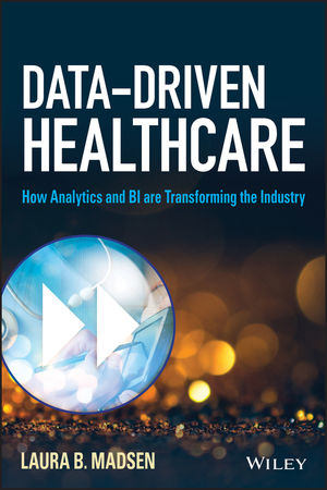 Wiley: Data-Driven Healthcare: How Analytics and BI are ...