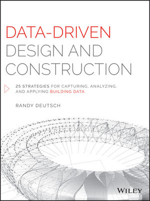 Data-Driven Design and Construction: 25 Strategies for Capturing, Analyzing and Applying Building Data (1118899210) cover image