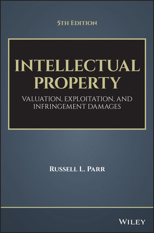 Intellectual Property: Valuation, Exploitation, and Infringement Damages, 5th Edition