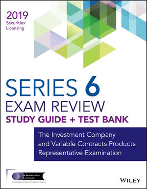 Wiley Series 6 Securities Licensing Exam Review 2019 + Test Bank: The Investment Company and Variable Contracts Products Representative Examination
